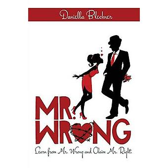 Mr Wrong Learn from Mr Wrong and Claim Mr Right by Blechner & Daniella