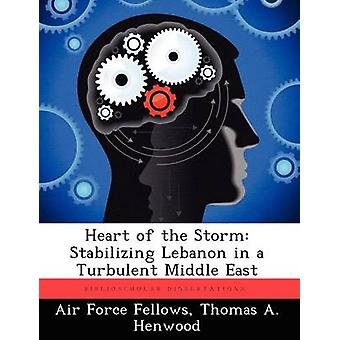 Heart of the Storm Stabilizing Lebanon in a Turbulent Middle East by Air Force Fellows