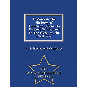 Lessons in the History of Louisiana From its Earliest Settlement to the Close of the Civil War  War College Series by A. S. Barnes and Company