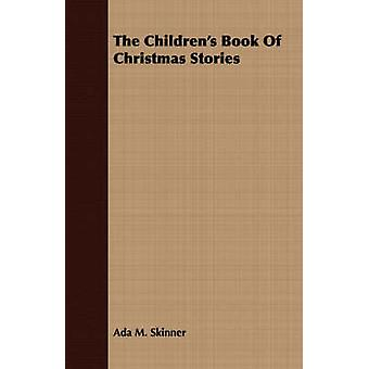 The Childrens Book of Christmas Stories by Skinner & Ada M.