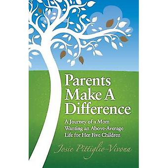 Parents Make a Difference A Journey of a Mom Wanting an AboveAverage Life for Her Five Children by PittiglioVivona & Josie