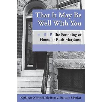 That It May Be Well with You The Founding of House of Ruth Maryland by OFerrall Friedman & Kathleen