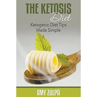 The Ketosis Diet Ketogenic Diet Tips Made Simple by Zulpa & Amy