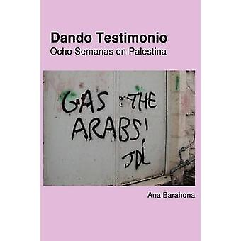 Dando Testimonio  Ocho Semanas En Palestina by Barahona & Ana