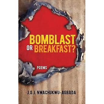 Bomblast or Breakfast Poems by NwachukwuAgbada & J. Obii J.