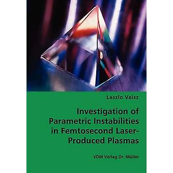 Investigation of Parametric Instabilities in Femtosecond LaserProduced Plasmas by Veisz & Laszlo