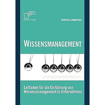 Wissensmanagement Leitfaden fr die Einfhrung von Wissensmanagement in Unternehmen by Langenhan & Andreas