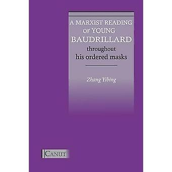 A Marxist Reading of Young Baudrillard. Throughout His Ordered Masks by Zhang & Yibing