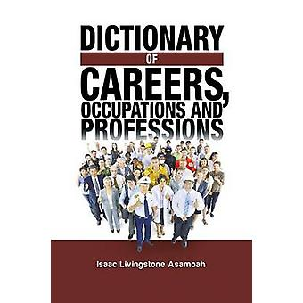 Dictionary of Careers Occupations and Professions by Asamoah & Isaac Livingstone
