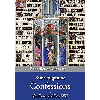 Confessions  On Grace and Free Will by Augustine & Saint