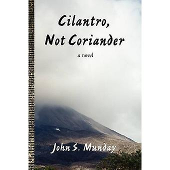 Cilantro Not Coriander by Munday & John S.