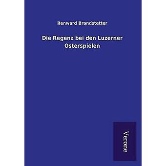 Die Regenz bei den Luzerner Osterspielen by Brandstetter & Renward