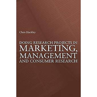 Doing Research Projects in Marketing - Management and Consumer Resear