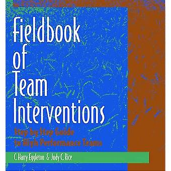 Fieldbook of Team Interventions - Step-by-Step Guide to High Performan