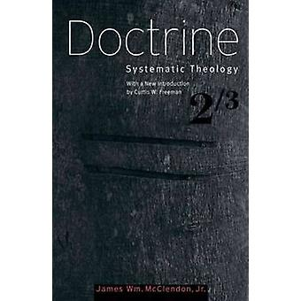Doctrine - Systematic Theology - Volume 2 by James William McClendon -