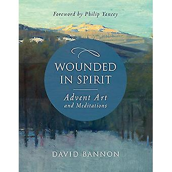 Wounded in Spirit - Advent Art and Meditations by David Bannon - 97816