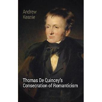 Thomas De Quincey's Consecration of Romanticism by Andrew Keanie - 97