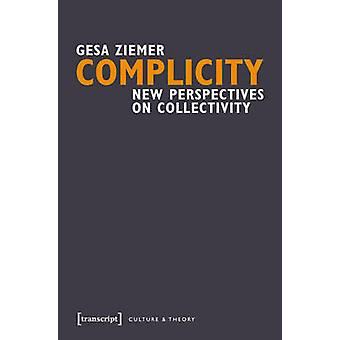 Complicity - New Perspectives on Collectivity by Gesa Ziemer - 9783837
