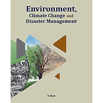 Environment - Climate Change & Disaster Management by Dr N Mani -