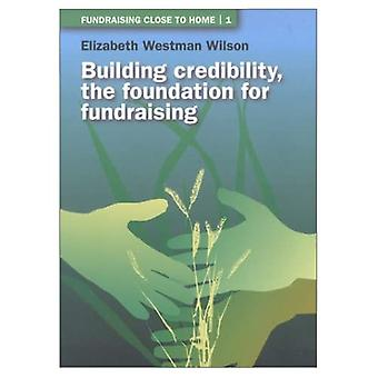 Building Credibility, the Foundation for Fundraising Bk. 1
