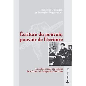 criture Du Pouvoir, Pouvoir de L' ' criture: La R descido de obra de Sociale Et Politique Dans Marguerite Yourcenar