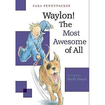 Waylon! The Most Awesome Of All - Waylon! Book 3 by Sara Pennypacker -