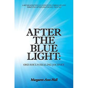 After the Blue Light - One Soul's Healing Journey - A Retrospective on