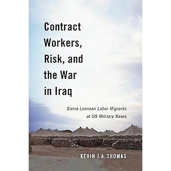 Contract Workers Risk and the War in Iraq Volume 5  Sierra Leonean Labor Migrants at US Military Bases by Kevin J A Thomas