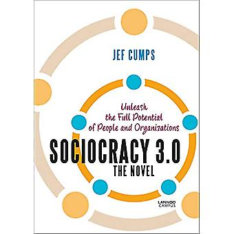 Sociocracy 3.0 - The Novel - Unleash the Full Potential of People and