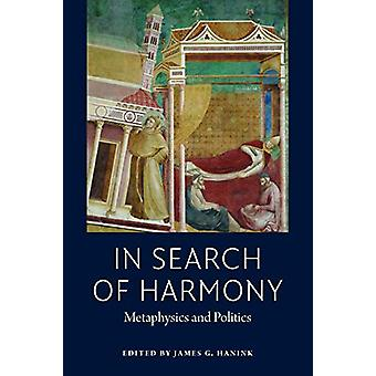 In Search of Harmony - Metaphysics and Politics by James G. Hanink - 9