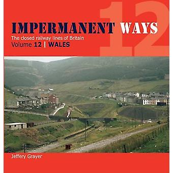 Impermanent Ways - Volume 12 - Wales by Jeffery Grayer - 9781909328563