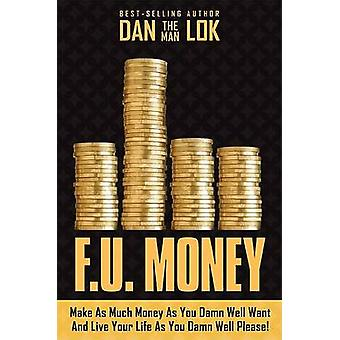F.U. Money - Make as Much Money as You Want and Live Your Life as You