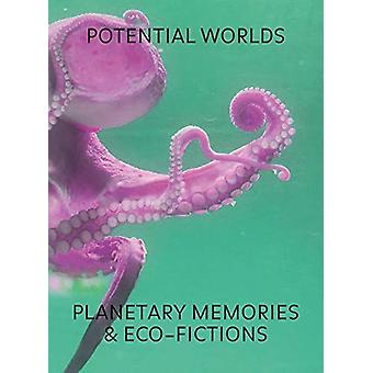 Potential Worlds  Planetary Memories and EcoFictions by Edited by Heike Munder & Edited by Suad Garayeva maleki