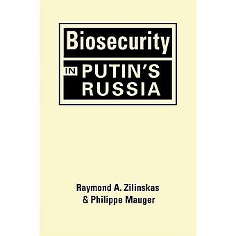 Biosecurity in Putins Russia by Zilinskas & Raymond AMauger & Philippe