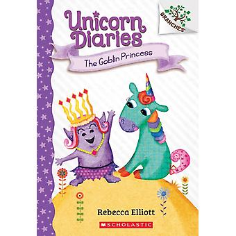 The Goblin Princess A Branches Book Unicorn Diaries 4 Volume 4 by Rebecca Elliott