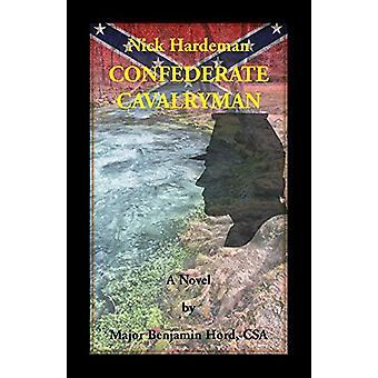 Nick Hardeman - Confederate Cavalryman by Benjamin Hord - 97807884589
