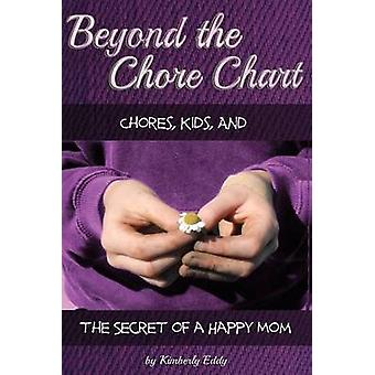 Beyond the Chore Chart - Chores - Kids - and the Secret to a Happy Mom