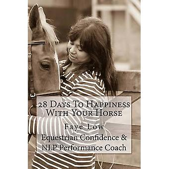 28 Days to Happiness with Your Horse - Horse Confidence by Faye Low -