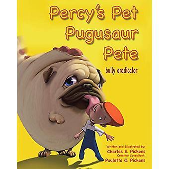Percy's Pet Pugusaur Pete - Bully Eradicator by Charles E Pickens - 9