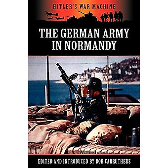 The German Army in Normandy by Bob Carruthers - 9781781581711 Book
