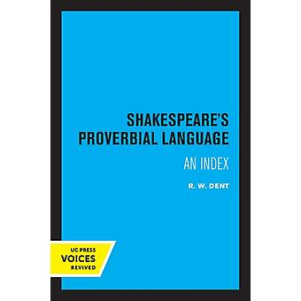 Shakespeares Proverbial Language by R. W. Dent