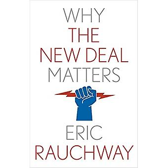 Why the New Deal Matters by Eric Rauchway