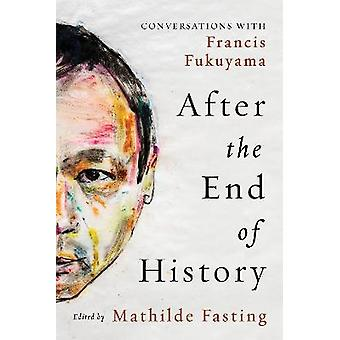 After the End of History Conversations with Francis Fukuyama