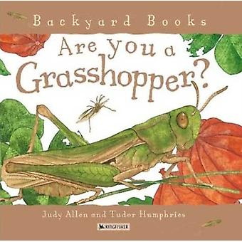 Are You a Grasshopper by Judy Allen & Illustrated by Tudor Humphries