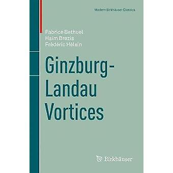 GinzburgLandau Vortices by Bethuel & FabriceBrezis & HaimHelein & Frederic