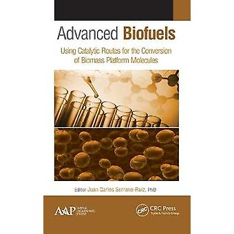 Advanced Biofuels Using Catalytic Routes for the Conversion of Biomass Platform Molecules