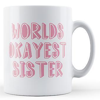 Worlds Okayest Sister - Printed Mug