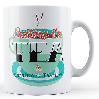 Putting The Tea In Metalwork Teacher - Printed Mug