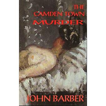 Camden Town Murder  The Life amp Death of Emily Dimmock New amp Revised Edition by John Barber