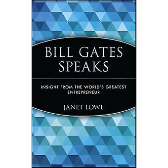 Bill Gates Speaks - Insight from the World's Greatest Entrepreneur by